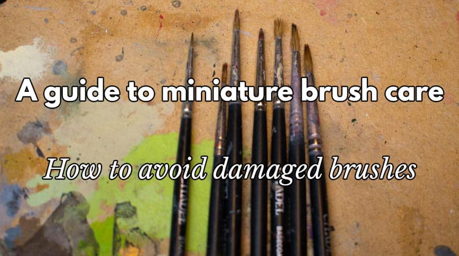 Miniature paintbrush care (9 steps to avoid splitting brushes)