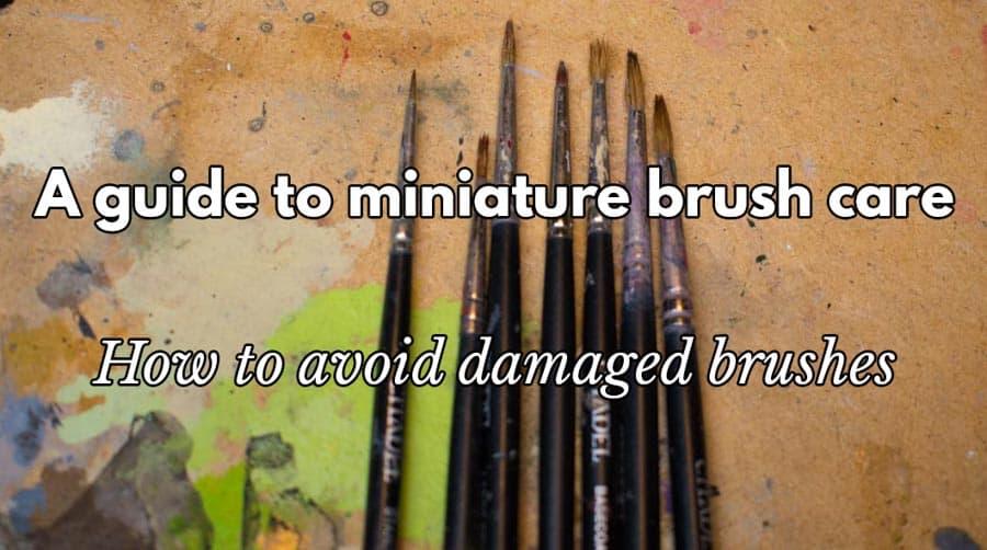 Miniature paintbrush care (9 steps to avoid splitting brushes)
