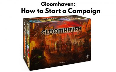 Gloomhaven Campaign: Step-by-Step on How to Start your First Campaign