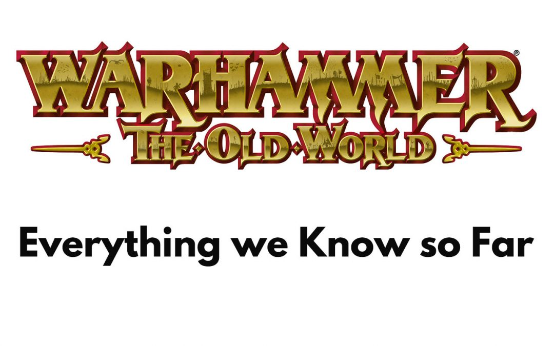Warhammer: The Old World (News and Everything we Know so Far)